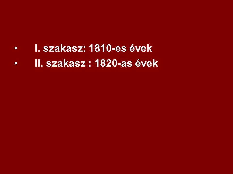 •I. szakasz: 1810-es évek •II. szakasz : 1820-as évek