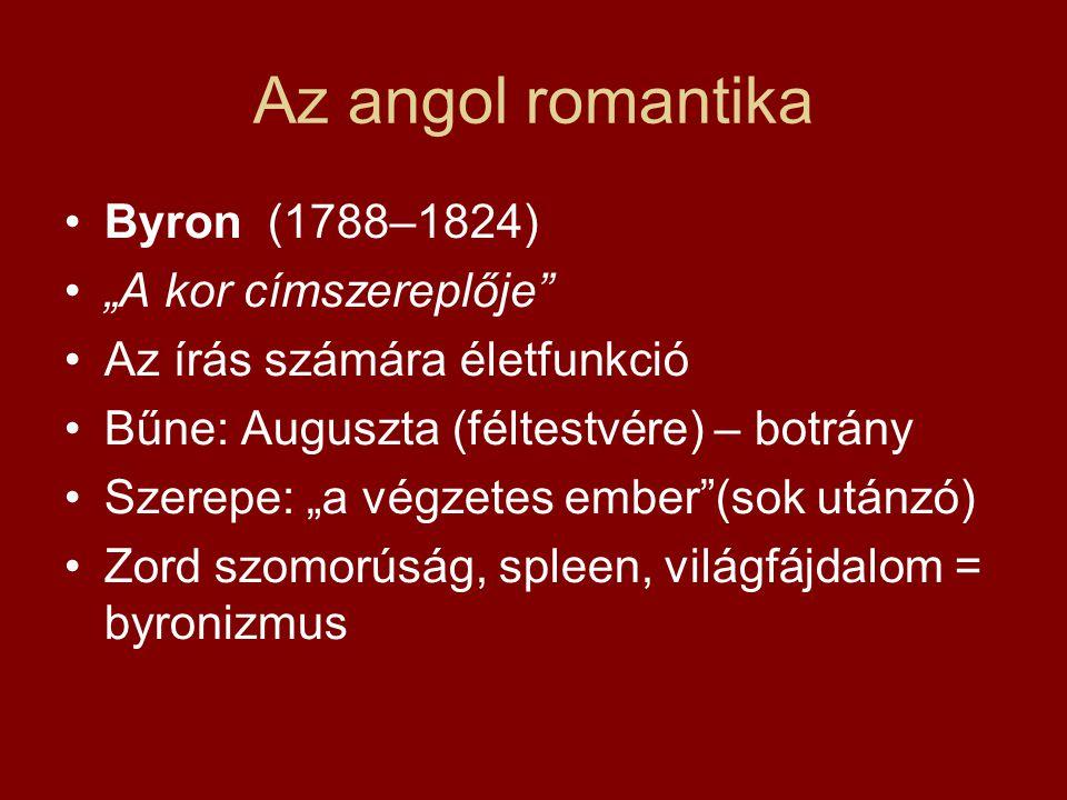 """Az angol romantika •Byron (1788–1824) •""""A kor címszereplője"""" •Az írás számára életfunkció •Bűne: Auguszta (féltestvére) – botrány •Szerepe: """"a végzete"""
