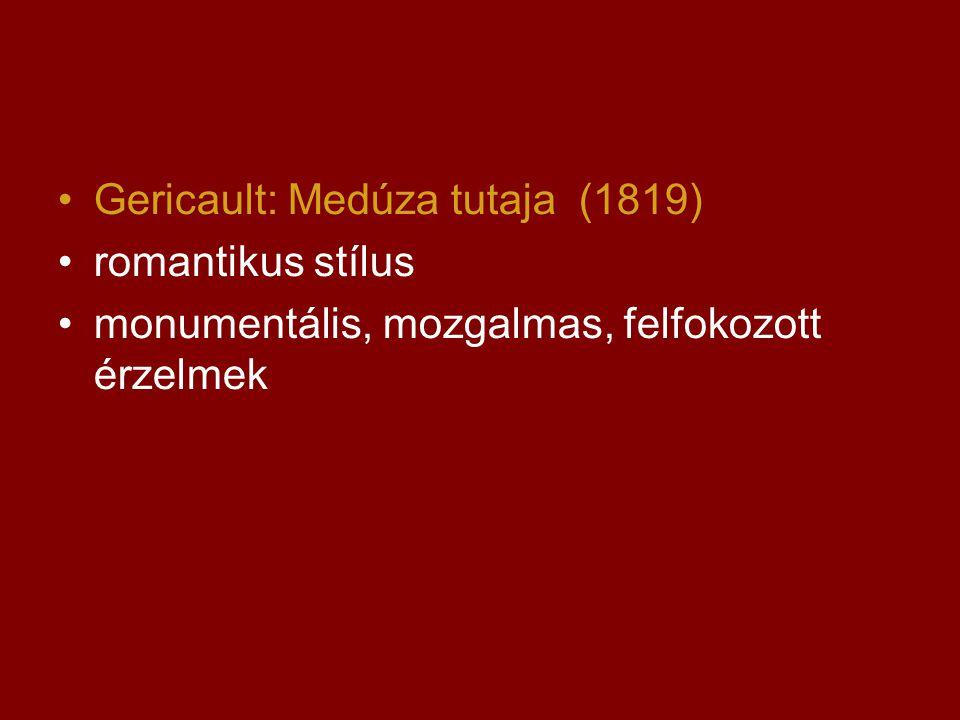 •Gericault: Medúza tutaja (1819) •romantikus stílus •monumentális, mozgalmas, felfokozott érzelmek