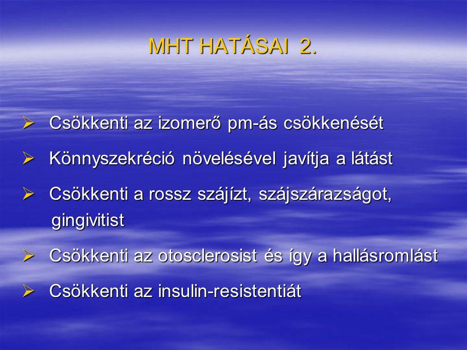 MHT HATÁSAI 2.  Csökkenti az izomerő pm-ás csökkenését  Könnyszekréció növelésével javítja a látást  Csökkenti a rossz szájízt, szájszárazságot, gi