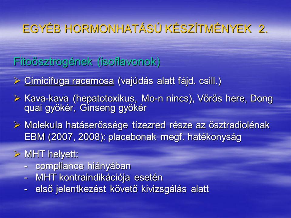 EGYÉB HORMONHATÁSÚ KÉSZÍTMÉNYEK 2. Fitoösztrogének (isoflavonok)  Cimicifuga racemosa(vajúdás alatt fájd. csill.)  Cimicifuga racemosa (vajúdás alat