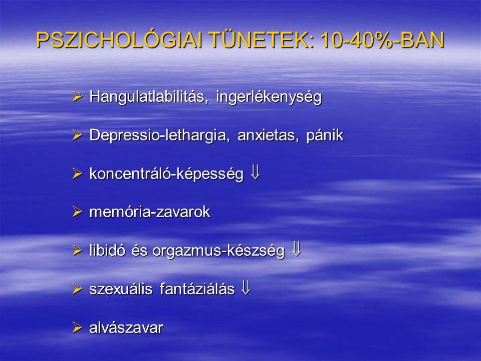 PSZICHOLÓGIAI TÜNETEK: 10-40%-BAN  Hangulatlabilitás, ingerlékenység  Depressio-lethargia, anxietas, pánik  koncentráló-képesség   memória-zavaro