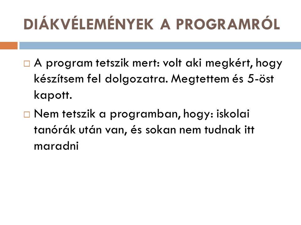 DIÁKVÉLEMÉNYEK A PROGRAMRÓL  A program tetszik mert: volt aki megkért, hogy készítsem fel dolgozatra.
