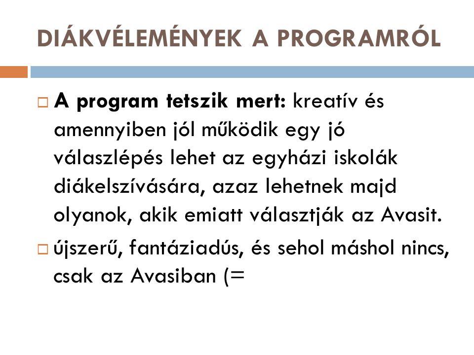 DIÁKVÉLEMÉNYEK A PROGRAMRÓL  A program tetszik mert: kreatív és amennyiben jól működik egy jó válaszlépés lehet az egyházi iskolák diákelszívására, azaz lehetnek majd olyanok, akik emiatt választják az Avasit.