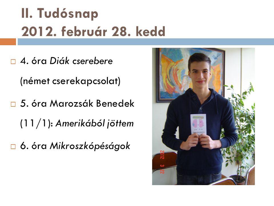 II. Tudósnap 2012. február 28. kedd  4. óra Diák cserebere (német cserekapcsolat)  5.