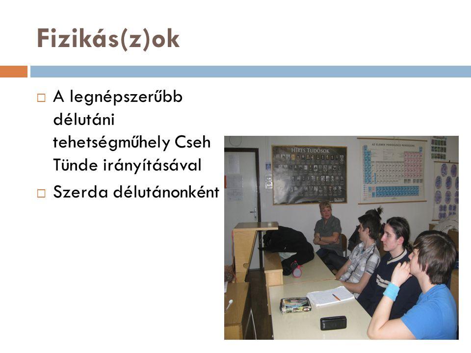 Fizikás(z)ok  A legnépszerűbb délutáni tehetségműhely Cseh Tünde irányításával  Szerda délutánonként