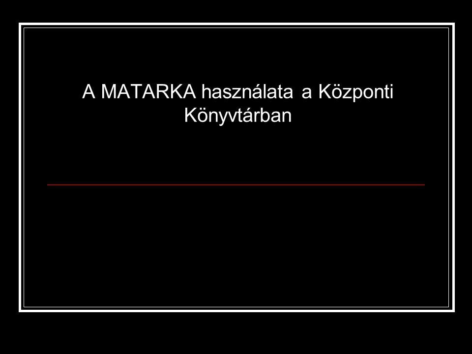 A MATARKA használata a Központi Könyvtárban