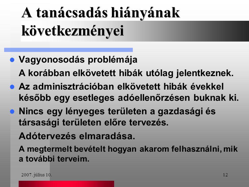 2007. július 10.12  Vagyonosodás problémája A korábban elkövetett hibák utólag jelentkeznek.  Az adminisztrációban elkövetett hibák évekkel később e