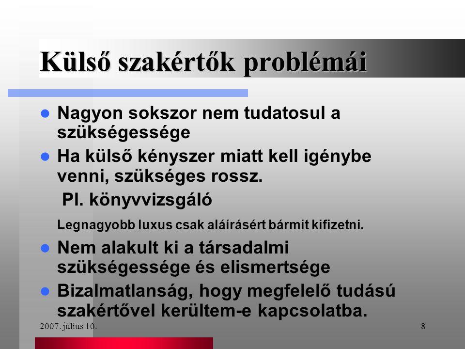 2007. július 10.8 Külső szakértők problémái  Nagyon sokszor nem tudatosul a szükségessége  Ha külső kényszer miatt kell igénybe venni, szükséges ros