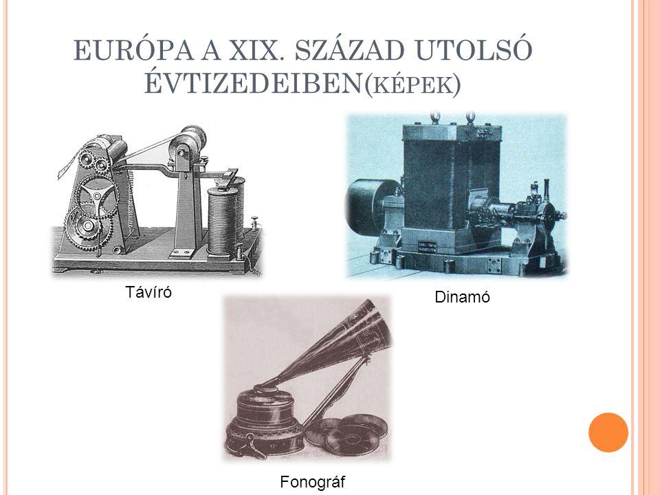 EURÓPA A XIX. SZÁZAD UTOLSÓ ÉVTIZEDEIBEN( KÉPEK ) Dinamó Távíró Fonográf