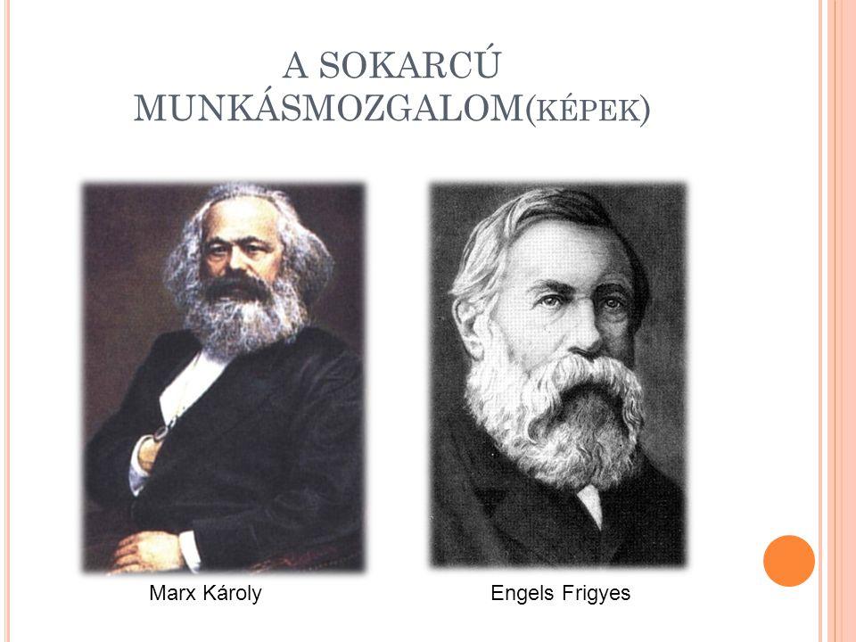A SOKARCÚ MUNKÁSMOZGALOM( KÉPEK ) Marx KárolyEngels Frigyes
