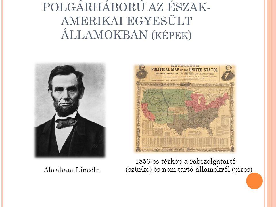 POLGÁRHÁBORÚ AZ ÉSZAK- AMERIKAI EGYESÜLT ÁLLAMOKBAN ( KÉPEK ) Abraham Lincoln 1856-os térkép a rabszolgatartó (szürke) és nem tartó államokról (piros)