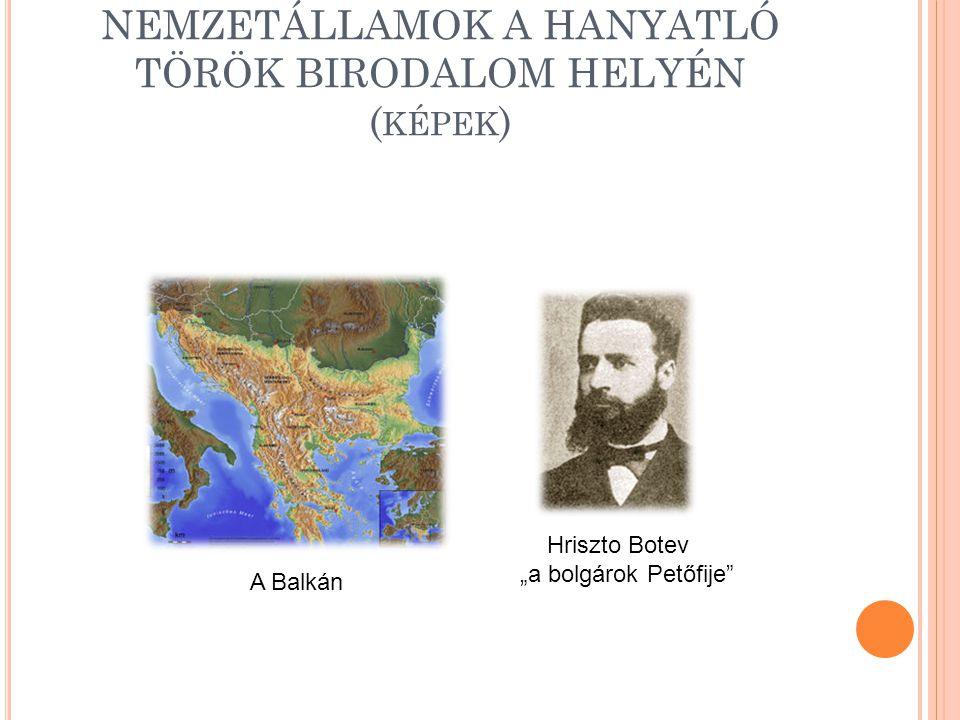 """NEMZETÁLLAMOK A HANYATLÓ TÖRÖK BIRODALOM HELYÉN ( KÉPEK ) A Balkán Hriszto Botev """"a bolgárok Petőfije"""""""