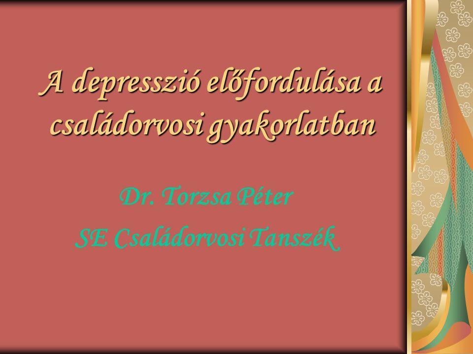 A depresszió előfordulása a családorvosi gyakorlatban Dr. Torzsa Péter SE Családorvosi Tanszék