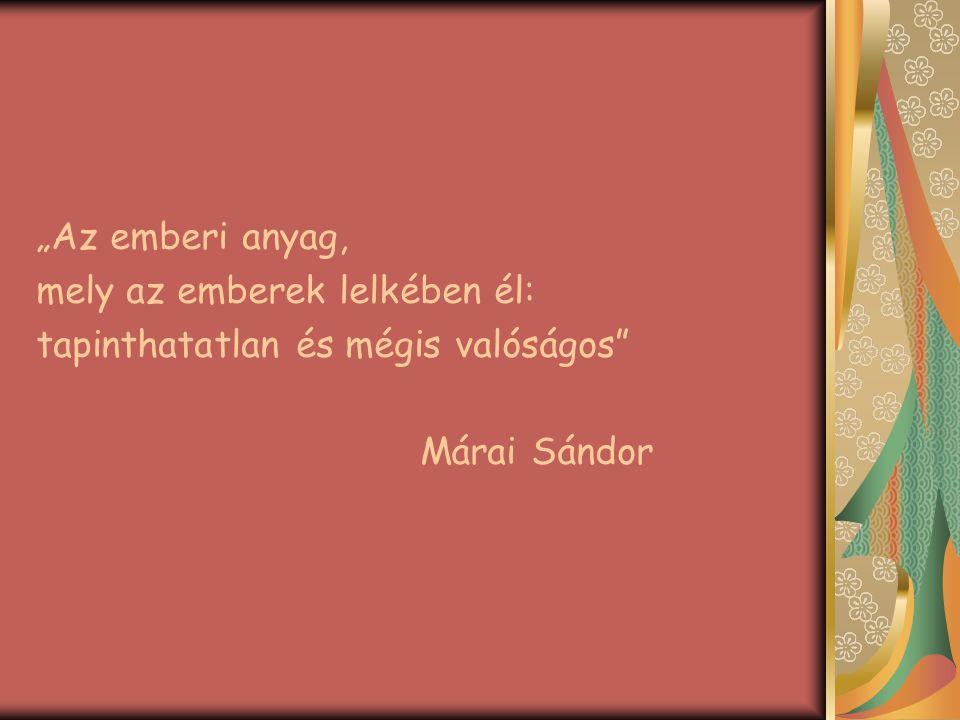 """""""Az emberi anyag, mely az emberek lelkében él: tapinthatatlan és mégis valóságos"""" Márai Sándor"""