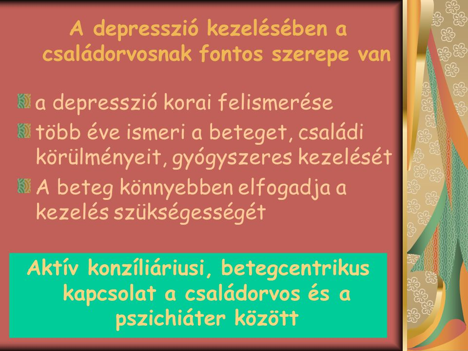 A depresszió kezelésében a családorvosnak fontos szerepe van a depresszió korai felismerése több éve ismeri a beteget, családi körülményeit, gyógyszer