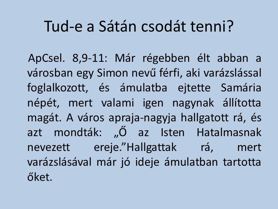 Tud-e a Sátán csodát tenni? ApCsel. 8,9-11: Már régebben élt abban a városban egy Simon nevű férfi, aki varázslással foglalkozott, és ámulatba ejtette
