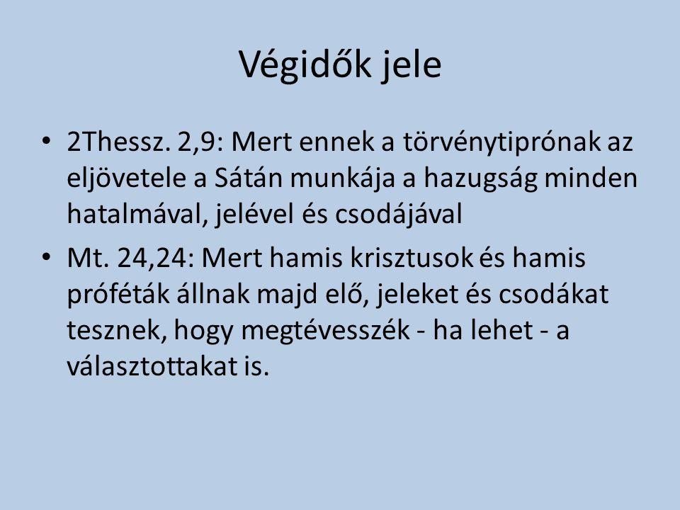 Végidők jele • 2Thessz. 2,9: Mert ennek a törvénytiprónak az eljövetele a Sátán munkája a hazugság minden hatalmával, jelével és csodájával • Mt. 24,2