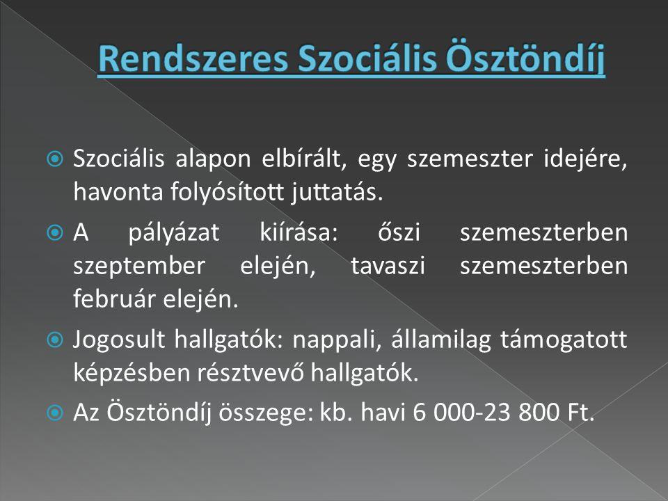  Szociális alapon elbírált, egy féléven keresztül folyósított juttatás, amit a hallgatók tanulmányaik megkezdésekor, az első félévben pályázhatnak meg.