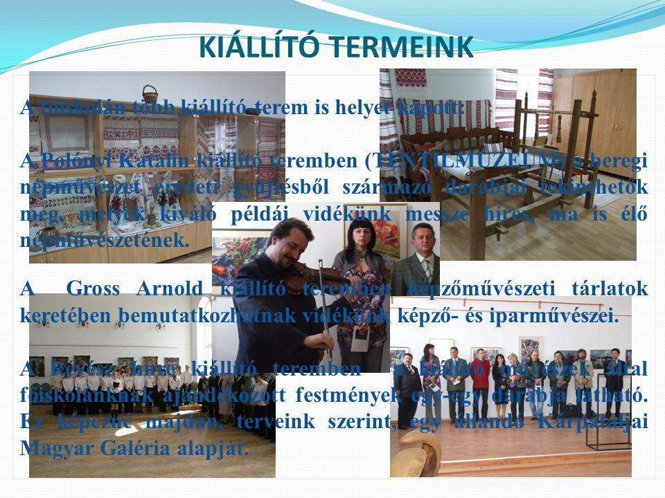 KIÁLLÍTÓ TERMEINK A főiskolán több kiállító-terem is helyet kapott: A Polónyi Katalin kiállító teremben (TEXTILMÚZEUM) a beregi népművészet eredeti gy