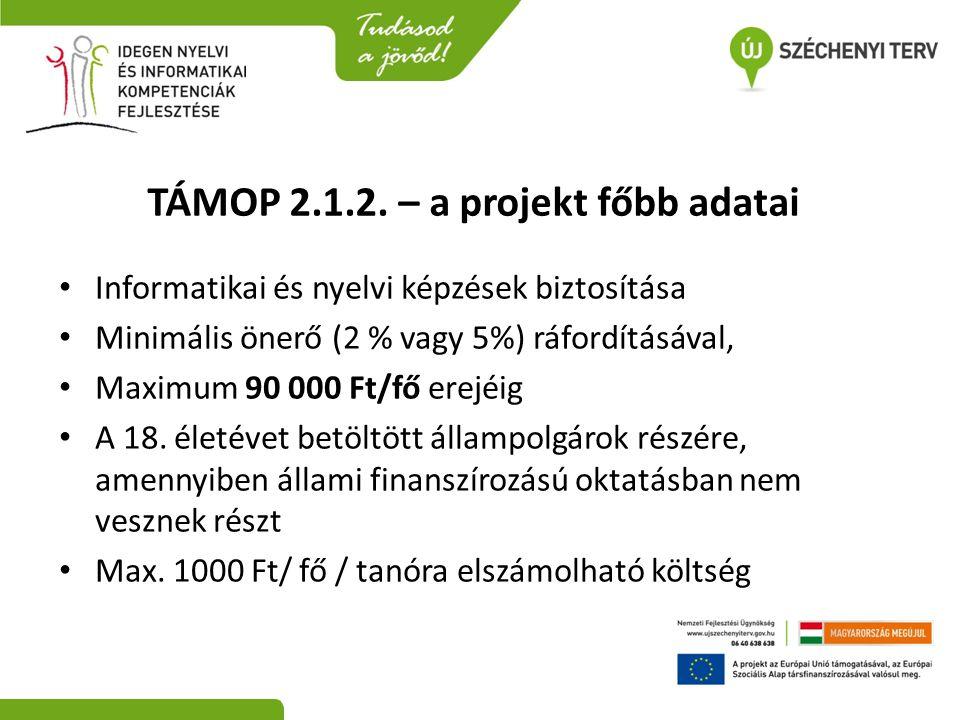 TÁMOP 2.1.2. – a projekt főbb adatai • Informatikai és nyelvi képzések biztosítása • Minimális önerő (2 % vagy 5%) ráfordításával, • Maximum 90 000 Ft