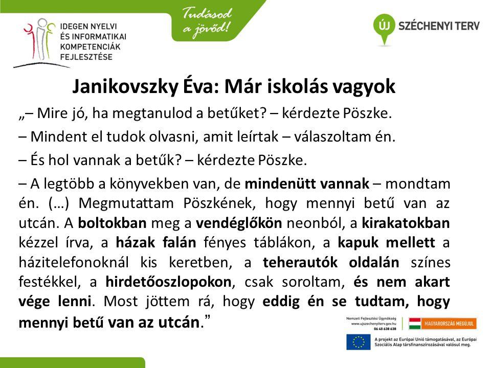 """Janikovszky Éva: Már iskolás vagyok """"– Mire jó, ha megtanulod a betűket? – kérdezte Pöszke. – Mindent el tudok olvasni, amit leírtak – válaszoltam én."""