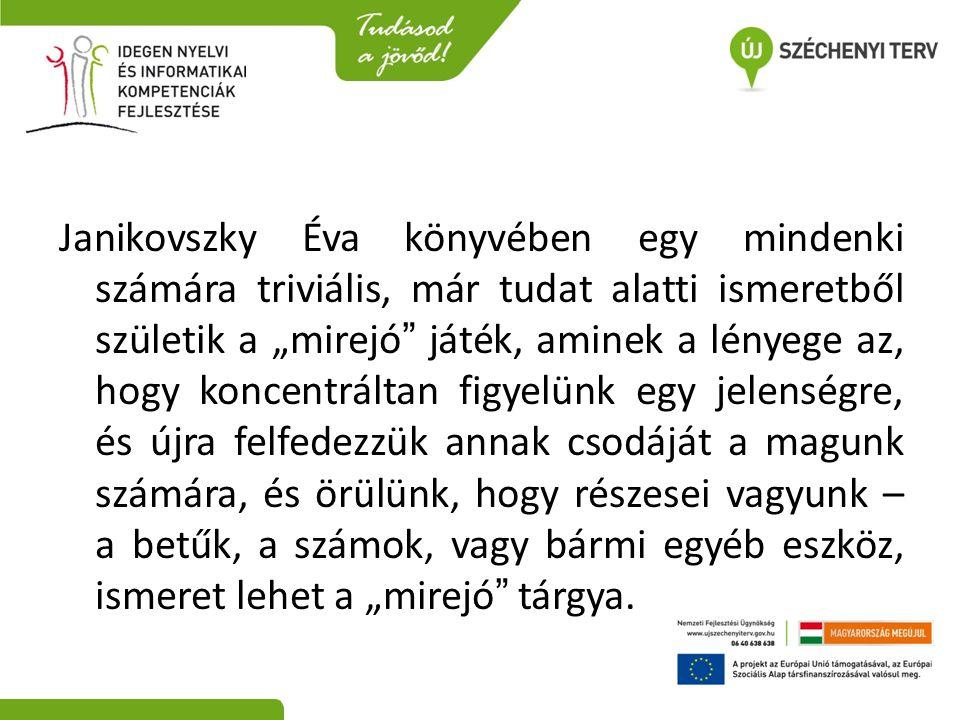 """Janikovszky Éva könyvében egy mindenki számára triviális, már tudat alatti ismeretből születik a """"mirejó"""" játék, aminek a lényege az, hogy koncentrált"""