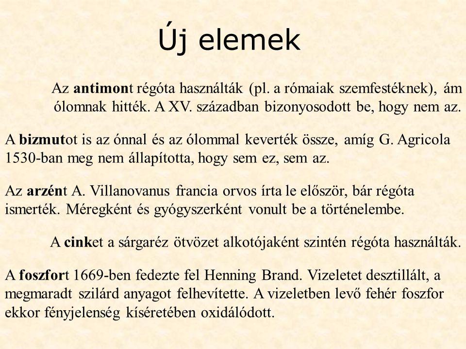 Új elemek Az antimont régóta használták (pl. a rómaiak szemfestéknek), ám ólomnak hitték. A XV. században bizonyosodott be, hogy nem az. Az arzént A.