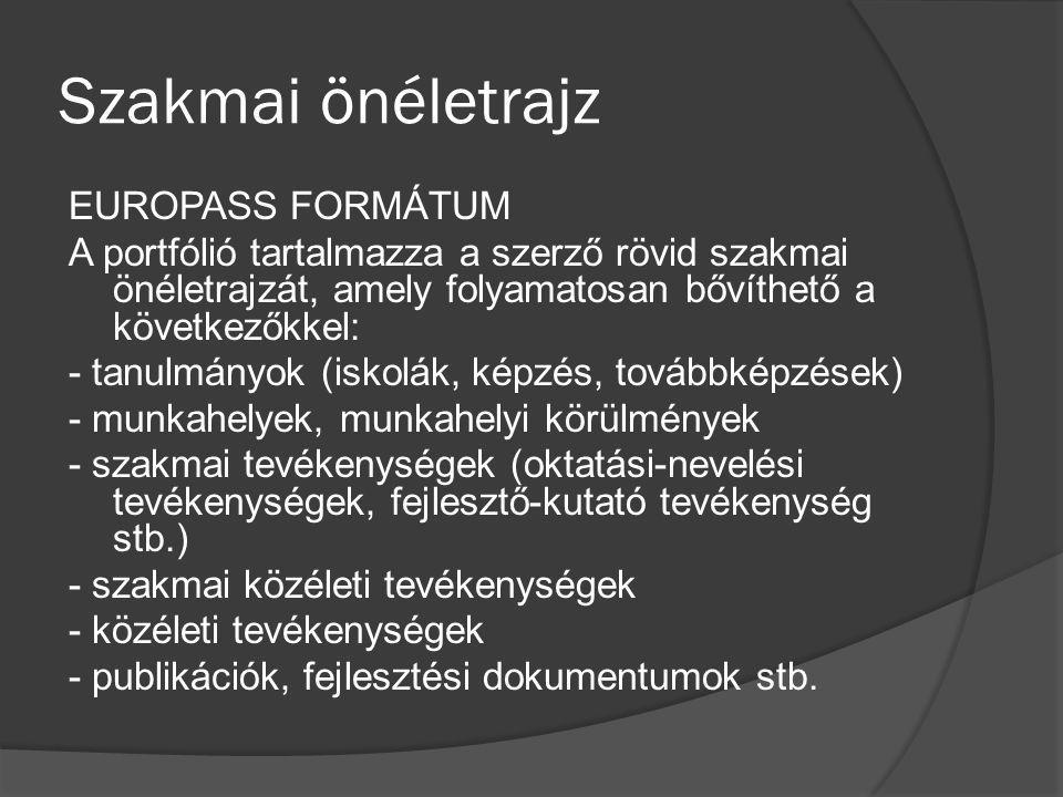 Szakmai önéletrajz EUROPASS FORMÁTUM A portfólió tartalmazza a szerző rövid szakmai önéletrajzát, amely folyamatosan bővíthető a következőkkel: - tanu