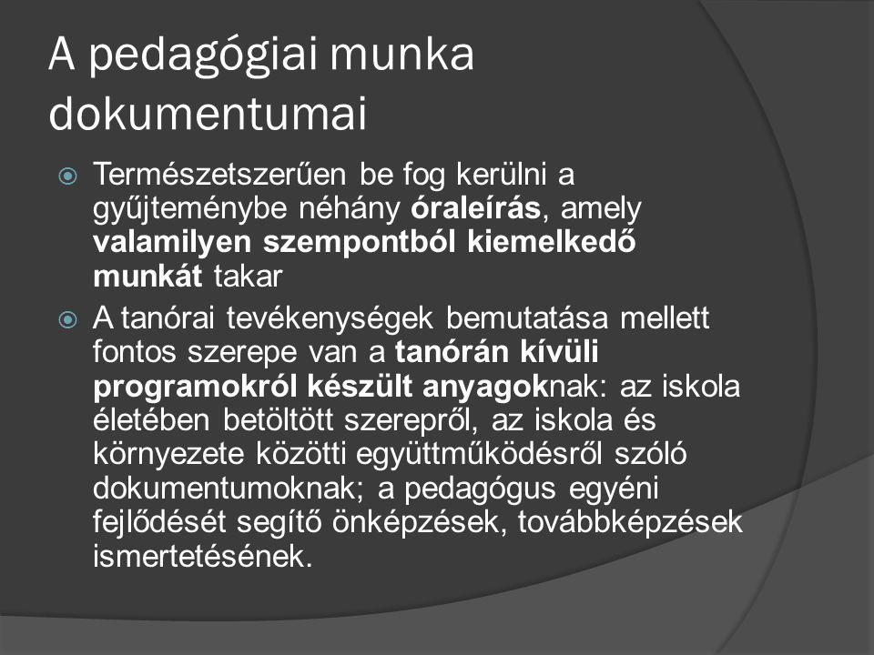 A pedagógiai munka dokumentumai  Természetszerűen be fog kerülni a gyűjteménybe néhány óraleírás, amely valamilyen szempontból kiemelkedő munkát taka