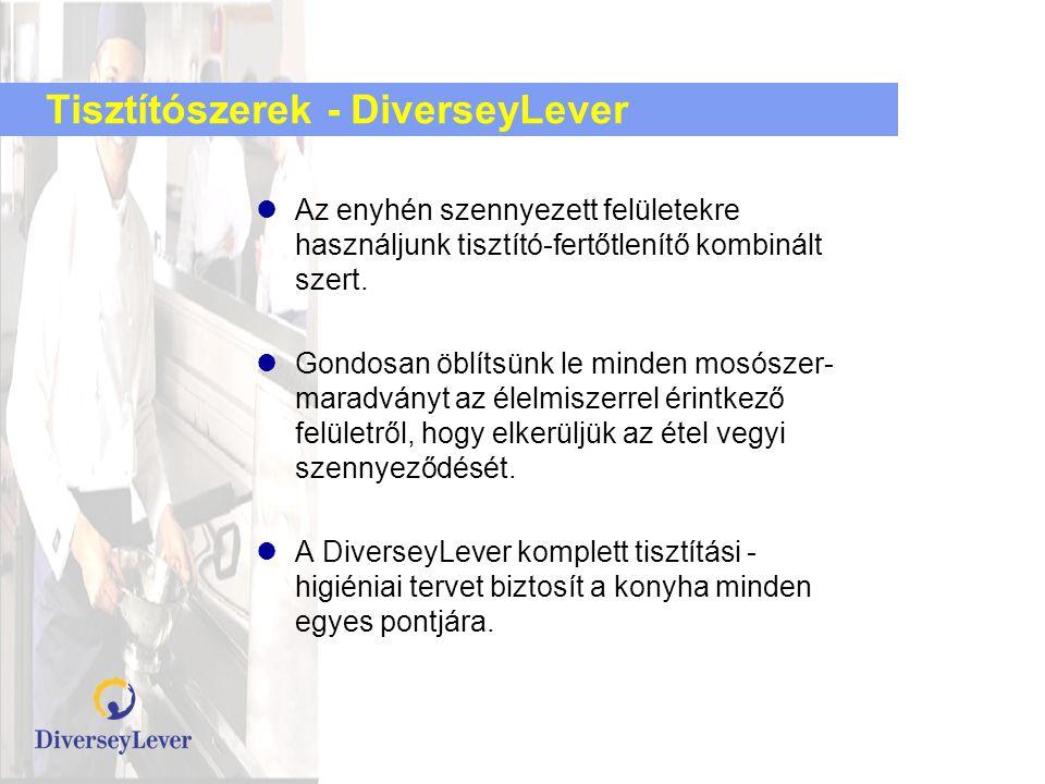 Tisztítószerek - DiverseyLever  Az enyhén szennyezett felületekre használjunk tisztító-fertőtlenítő kombinált szert.  Gondosan öblítsünk le minden m