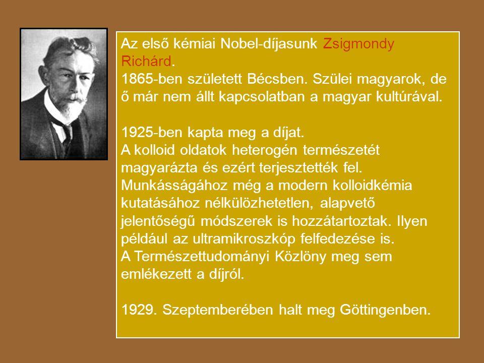 Az első kémiai Nobel-díjasunk Zsigmondy Richárd.1865-ben született Bécsben.
