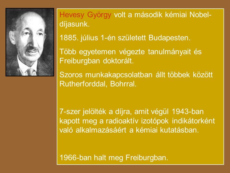Hevesy György volt a második kémiai Nobel- díjasunk.