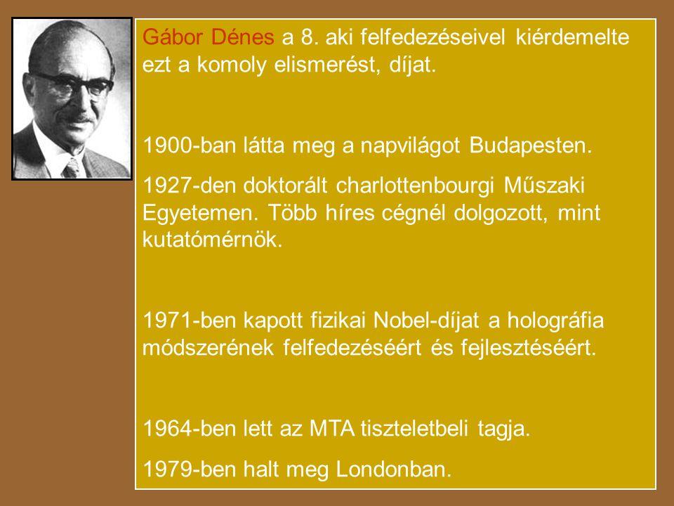 Gábor Dénes a 8.aki felfedezéseivel kiérdemelte ezt a komoly elismerést, díjat.
