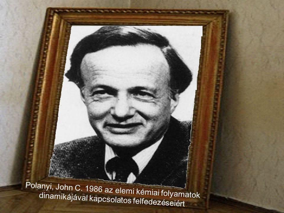 Polanyi, John C. 1986 az elemi kémiai folyamatok dinamikájával kapcsolatos felfedezéseiért