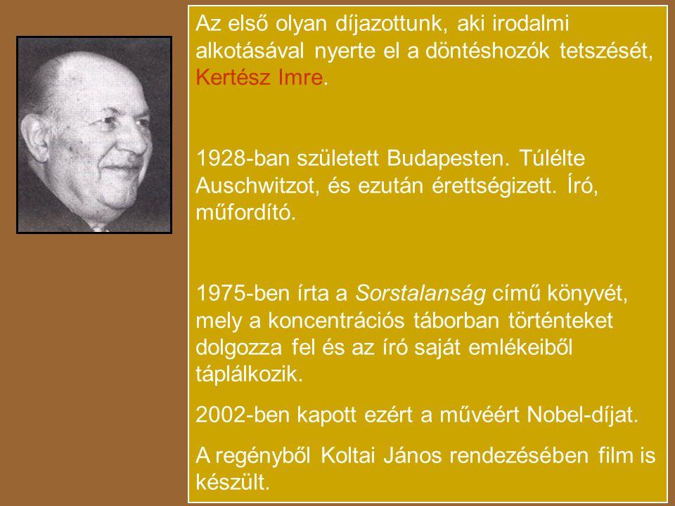 Az első olyan díjazottunk, aki irodalmi alkotásával nyerte el a döntéshozók tetszését, Kertész Imre.