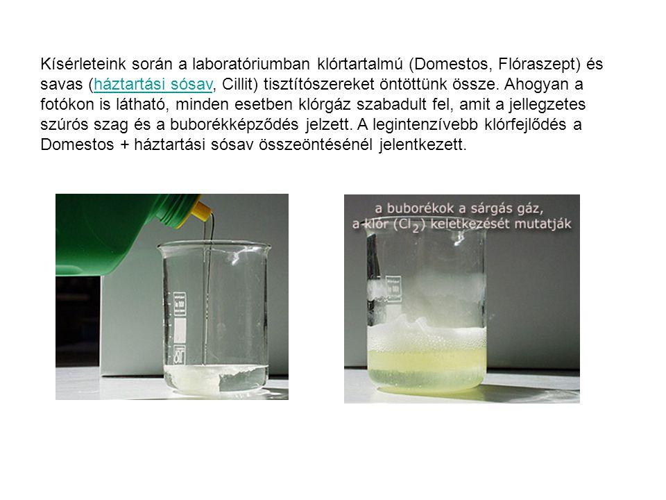 Kísérleteink során a laboratóriumban klórtartalmú (Domestos, Flóraszept) és savas (háztartási sósav, Cillit) tisztítószereket öntöttünk össze. Ahogyan