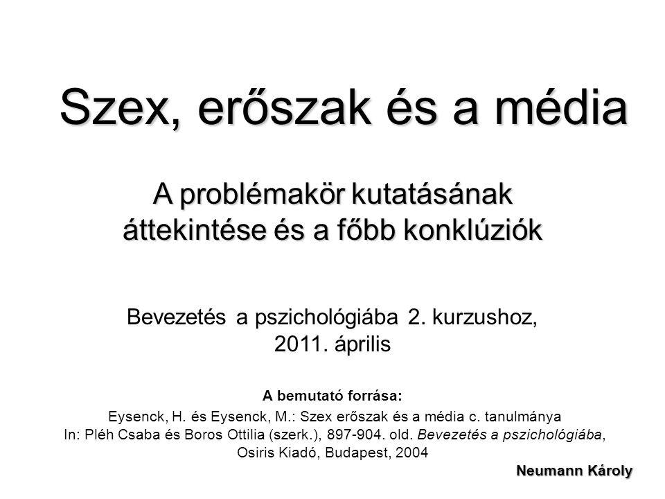 Szex, erőszak és a média A bemutató forrása: Eysenck, H. és Eysenck, M.: Szex erőszak és a média c. tanulmánya In: Pléh Csaba és Boros Ottilia (szerk.