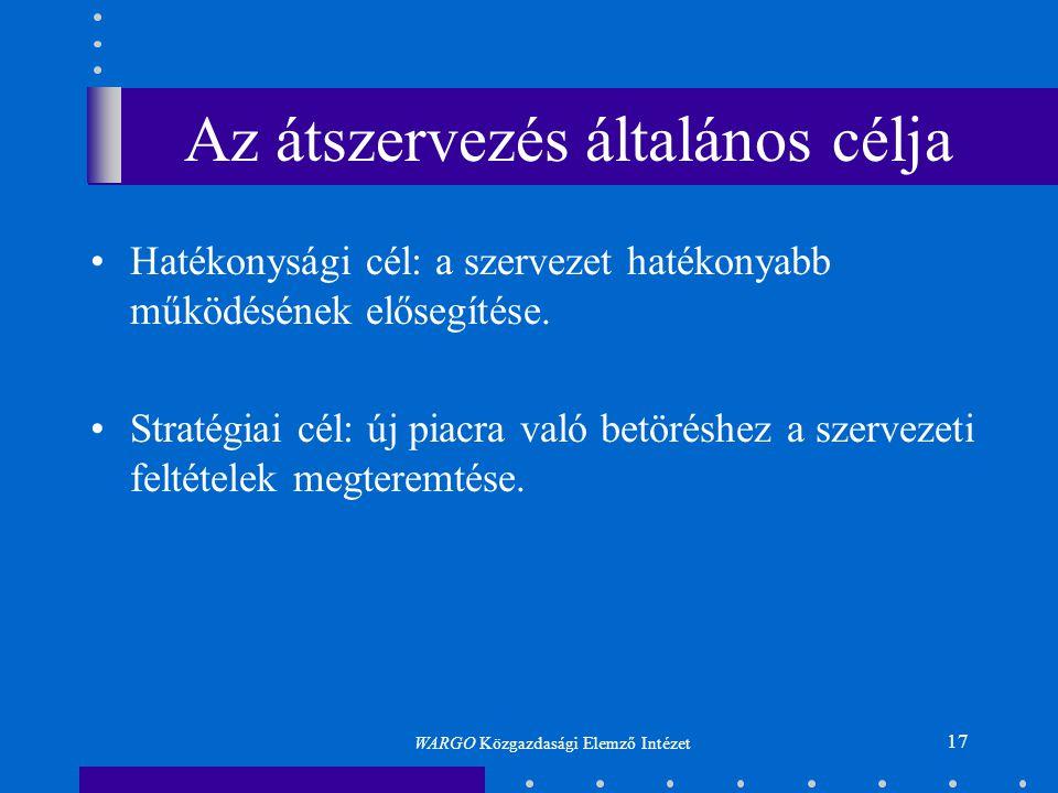 17 Az átszervezés általános célja •Hatékonysági cél: a szervezet hatékonyabb működésének elősegítése. •Stratégiai cél: új piacra való betöréshez a sze