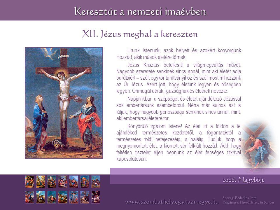 XII. Jézus meghal a kereszten Urunk Istenünk, azok helyett és azokért könyörgünk Hozzád, akik mások életére törnek. Jézus Krisztus beteljesíti a világ