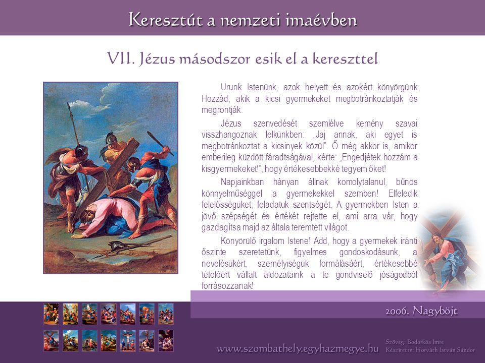 VII. Jézus másodszor esik el a kereszttel Urunk Istenünk, azok helyett és azokért könyörgünk Hozzád, akik a kicsi gyermekeket megbotránkoztatják és me