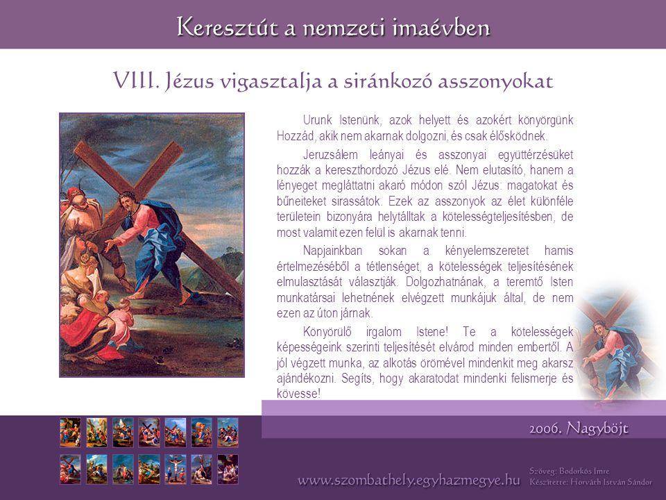 VIII. Jézus vigasztalja a siránkozó asszonyokat Urunk Istenünk, azok helyett és azokért könyörgünk Hozzád, akik nem akarnak dolgozni, és csak élősködn