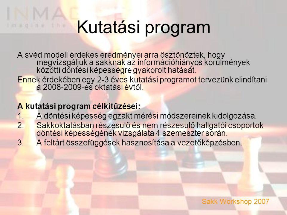 Kutatási program A svéd modell érdekes eredményei arra ösztönöztek, hogy megvizsgáljuk a sakknak az információhiányos körülmények közötti döntési képességre gyakorolt hatását.