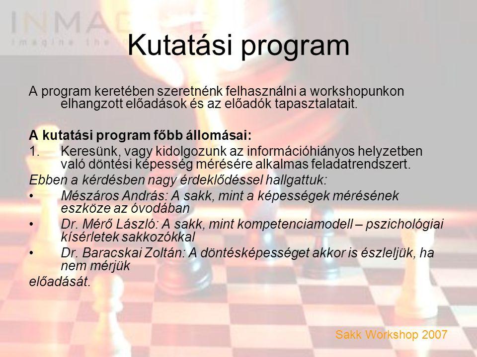 Kutatási program A program keretében szeretnénk felhasználni a workshopunkon elhangzott előadások és az előadók tapasztalatait.