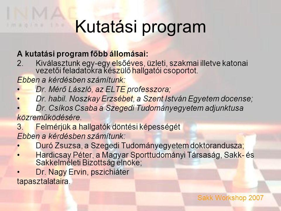 Kutatási program A kutatási program főbb állomásai: 2.Kiválasztunk egy-egy elsőéves, üzleti, szakmai illetve katonai vezetői feladatokra készülő hallgatói csoportot.