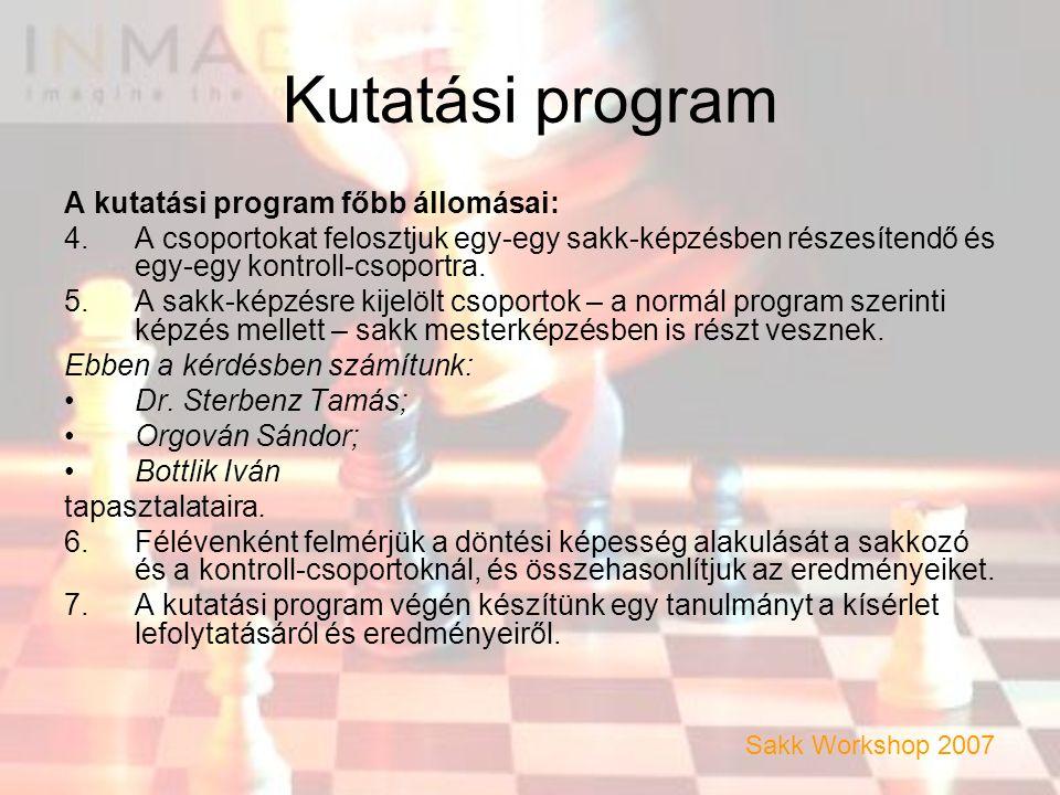 Kutatási program A kutatási program főbb állomásai: 4.A csoportokat felosztjuk egy-egy sakk-képzésben részesítendő és egy-egy kontroll-csoportra.