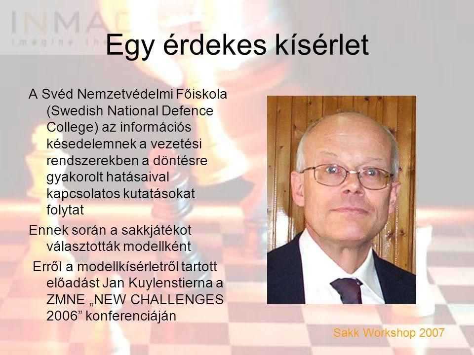 """Egy érdekes kísérlet A Svéd Nemzetvédelmi Főiskola (Swedish National Defence College) az információs késedelemnek a vezetési rendszerekben a döntésre gyakorolt hatásaival kapcsolatos kutatásokat folytat Ennek során a sakkjátékot választották modellként Erről a modellkísérletről tartott előadást Jan Kuylenstierna a ZMNE """"NEW CHALLENGES 2006 konferenciáján Sakk Workshop 2007"""