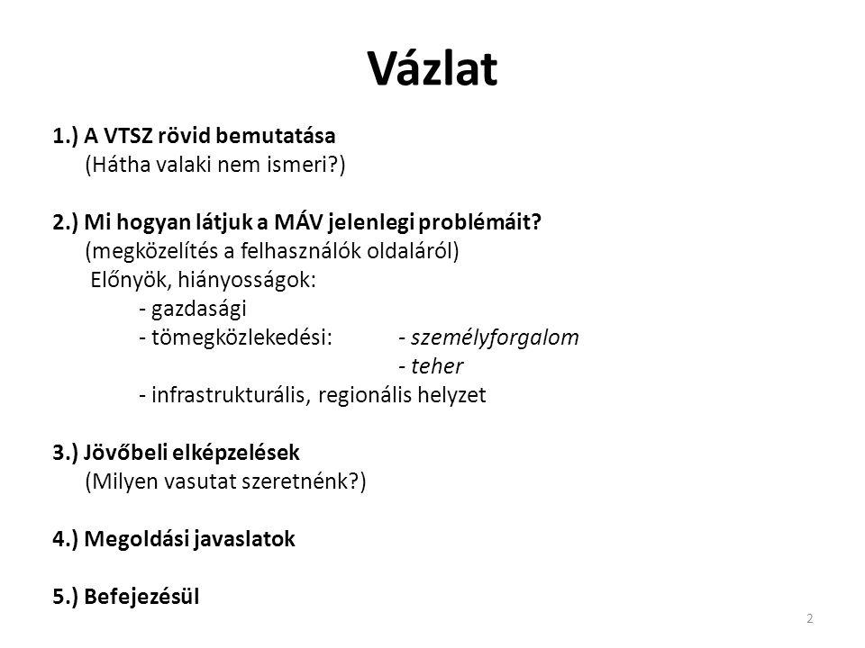 Vázlat 1.) A VTSZ rövid bemutatása (Hátha valaki nem ismeri ) 2.) Mi hogyan látjuk a MÁV jelenlegi problémáit.