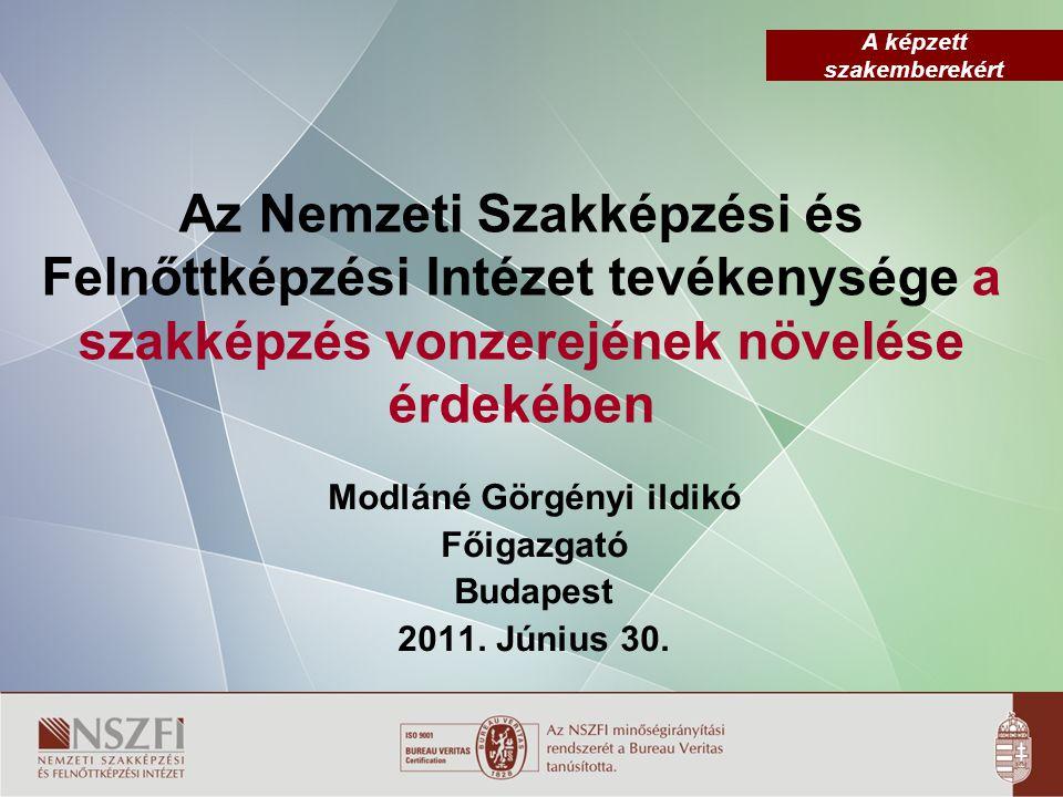 A képzett szakemberekért Az Nemzeti Szakképzési és Felnőttképzési Intézet tevékenysége a szakképzés vonzerejének növelése érdekében Modláné Görgényi i