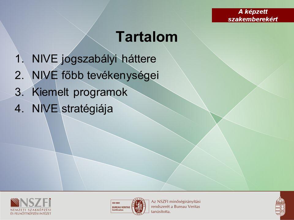 A képzett szakemberekért Tartalom 1.NIVE jogszabályi háttere 2.NIVE főbb tevékenységei 3.Kiemelt programok 4.NIVE stratégiája